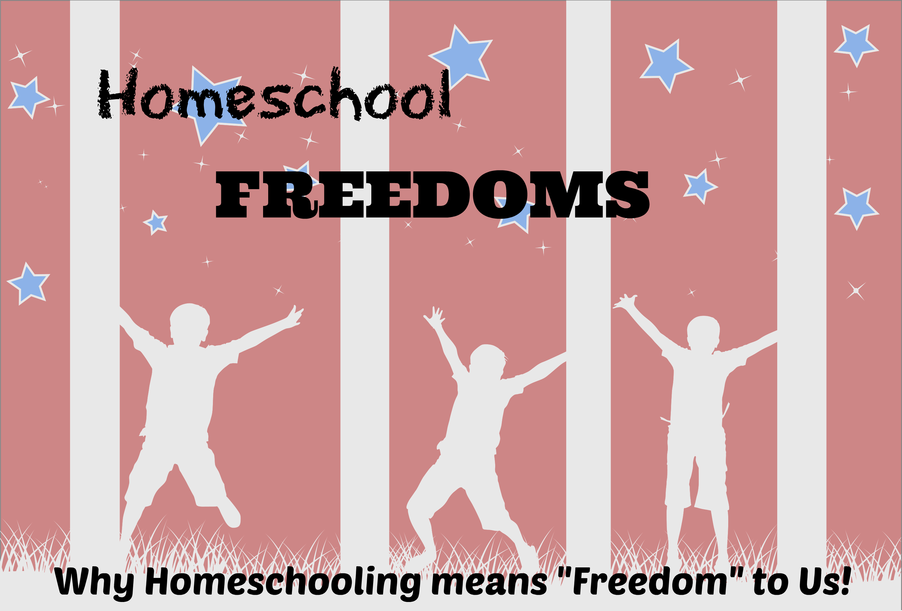"Homeschool Freedoms! Why Homeschooling means ""Freedom"" to Us!"